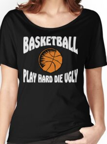 Basketball Play Hard Die Ugly Women's Relaxed Fit T-Shirt