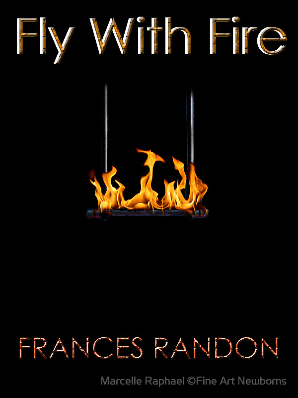 Fly With Fire by Marcelle Raphael