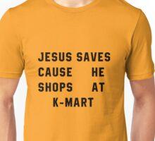 Jesus Saves Cause He Shops At K-mart Unisex T-Shirt