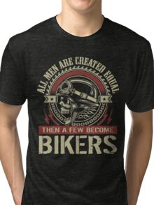 All men are created equal, then a few become Biker Tri-blend T-Shirt