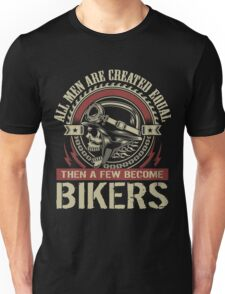 All men are created equal, then a few become Biker Unisex T-Shirt