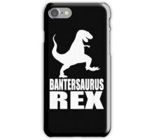 Bantersaurus Rex Banter iPhone Case/Skin
