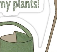 I'm so excited by gardening that I wet my plants! Sticker