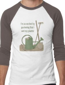 I'm so excited by gardening that I wet my plants! Men's Baseball ¾ T-Shirt
