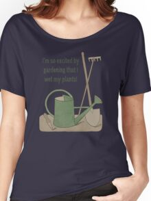 I'm so excited by gardening that I wet my plants! Women's Relaxed Fit T-Shirt