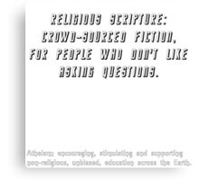 Religious scripture: crowd-sourced fiction, for people who don't like to ask questions. Canvas Print