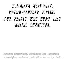 Religious scripture: crowd-sourced fiction, for people who don't like to ask questions. Photographic Print