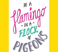 Be a Flamingo in a Flock of Pigeons by Chloe Morris
