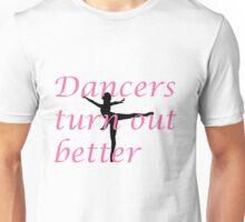 Dancers turn out better Unisex T-Shirt