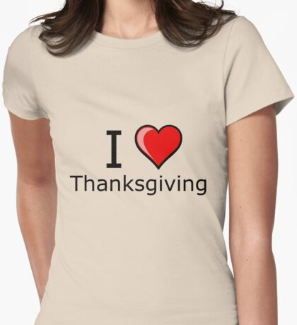 i love Thanksgiving Turkey day  Womens Fitted T-Shirt