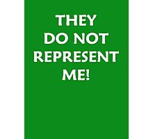 They Do Not Represent Me! Photographic Print