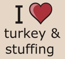 i love turkey and stuffing on Thanksgiving Turkey day  by Tia Knight
