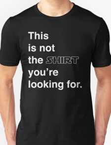 This is not the shirt you're looking for. T-Shirt