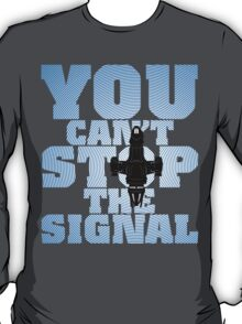 You Can't Stop the Signal - Alternate Edition T-Shirt