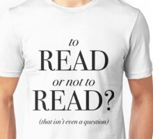 To Read or Not to Read Unisex T-Shirt
