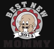 Best New Mommy 2013 by FamilyT-Shirts
