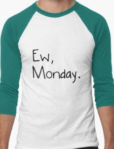Ew, Monday.  T-Shirt