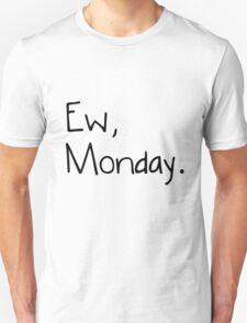 Ew, Monday.  Unisex T-Shirt