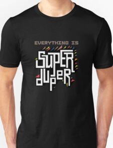 Everything is Super Unisex T-Shirt