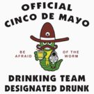 "Cinco de Mayo ""Cinco de Mayo Drinking Team Designated Drunk"" by HolidayT-Shirts"