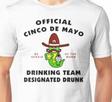 "Cinco de Mayo ""Cinco de Mayo Drinking Team Designated Drunk"" Unisex T-Shirt"