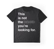 This is not the droid you're looking for. Graphic T-Shirt