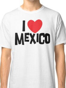 I Love Mexico Classic T-Shirt