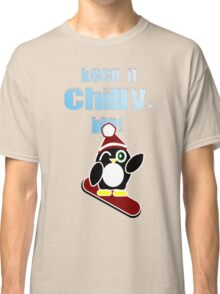 Keep it chilly, bro! Classic T-Shirt