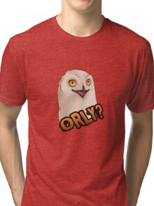 ORLY - OH REALLY? Sarcastic Owl Tri-blend T-Shirt