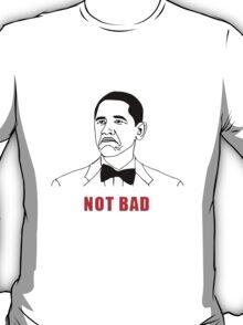 OBAMA- Not bad T-Shirt
