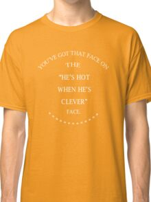 He's hot when he's clever face Classic T-Shirt