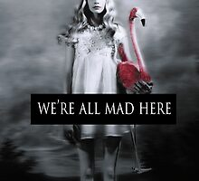 We're all mad here  by Alienoir
