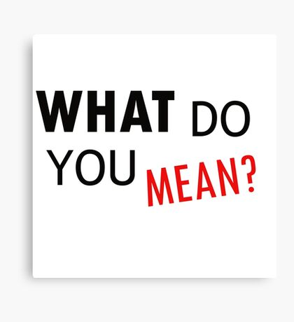 Justin Bieber - What do you mean Canvas Print