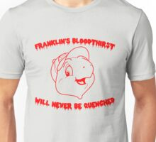 Franklin's Unquenchable Bloodthirst Unisex T-Shirt
