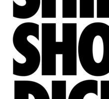 NO SHIRT. NO SHOES. NO DICE. Sticker