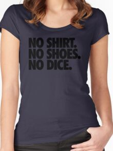 NO SHIRT. NO SHOES. NO DICE. Women's Fitted Scoop T-Shirt