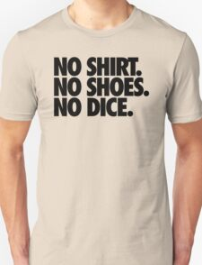 NO SHIRT. NO SHOES. NO DICE. Unisex T-Shirt