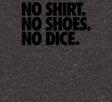 NO SHIRT. NO SHOES. NO DICE. T-Shirt