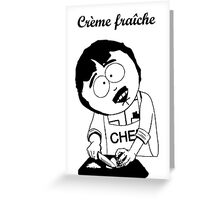 Creme Fraiche South park Greeting Card