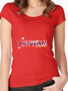 I Will Lamp You, With A Lamp. Women's Fitted Scoop T-Shirt