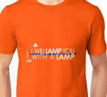 I Will Lamp You, With A Lamp. Unisex T-Shirt