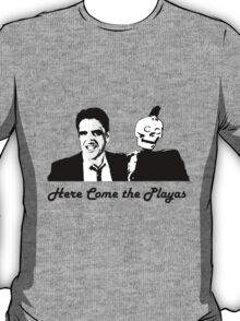 Here Come the Playas! T-Shirt