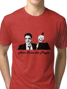 Here Come the Playas! Tri-blend T-Shirt