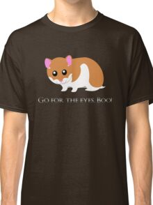 Go For The Eyes Classic T-Shirt
