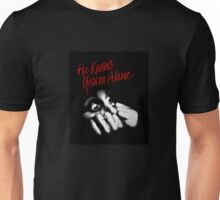 He Knows You're Alone Unisex T-Shirt