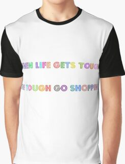 when life gets tough Graphic T-Shirt