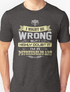 I MIGHT BE WRONG I AM A PSYCHEDELIC ART T SHIRTS T-Shirt