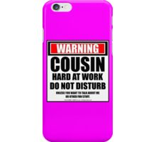 Warning Cousin Hard At Work Do Not Disturb (Pink) iPhone Case/Skin