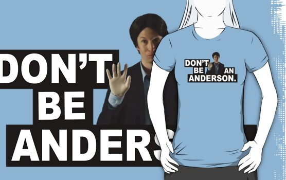 DON'T BE AN ANDERSON. by CarryOnWayward