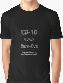 ICD-10:  Z73.0 Burn-Out Graphic T-Shirt